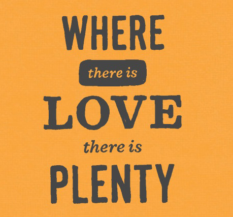 Where there is love there is plenty.