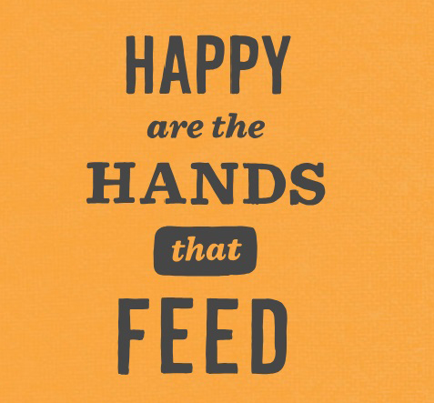 Happy are the hands that feed.