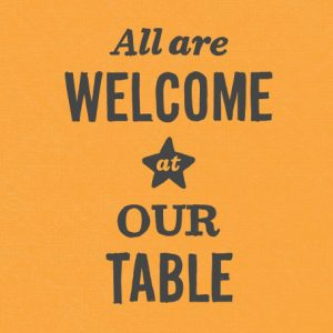 All are welcome at our table.